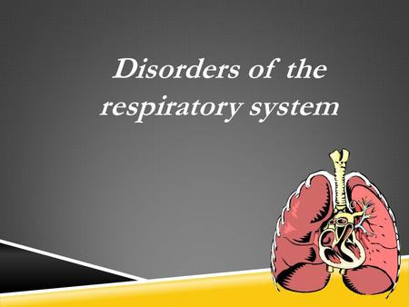 Disorders of the respiratory system. Respiratory structures such as the airways, alveoli and pleural membranes may all be affected by various disease.