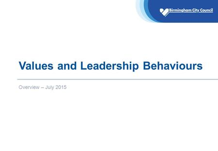 Values and Leadership Behaviours Overview – July 2015.