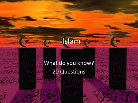 Islam What do you know? 20 Questions. Muhammad the prophet of Islam was an orphan living in a tribal society of Bedouins.
