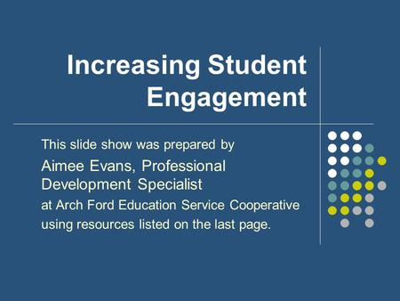 Increasing Student Engagement This slide show was prepared by Aimee Evans, Professional Development Specialist at Arch Ford Education Service Cooperative.