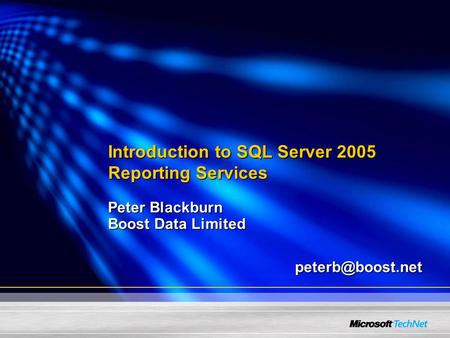 Introduction to SQL Server 2005 Reporting Services Peter Blackburn Boost Data Limited