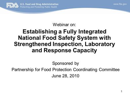 1 Webinar on: Establishing a Fully Integrated National Food Safety System with Strengthened Inspection, Laboratory and Response Capacity Sponsored by Partnership.