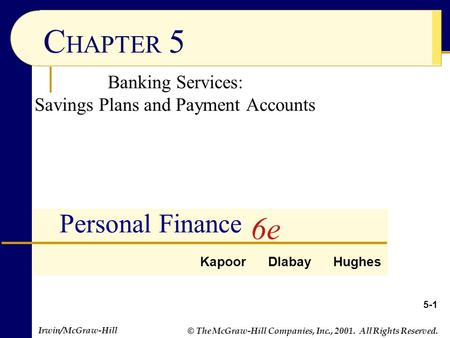 © The McGraw-Hill Companies, Inc., 2001. All Rights Reserved. Irwin/McGraw-Hill C HAPTER 5 Banking Services: Savings Plans and Payment Accounts 6e Personal.
