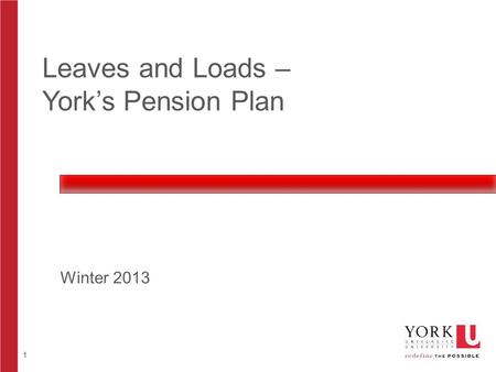 1 Leaves and Loads – York's Pension Plan Winter 2013.