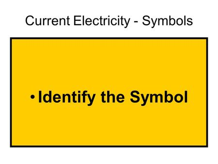 Current Electricity - Symbols Identify the Symbol.