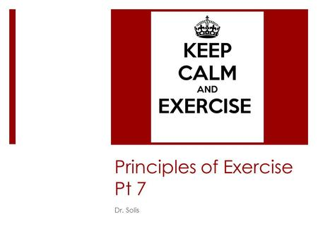 Principles of Exercise Pt 7 Dr. Solis. Principles of Exercise  Sports and Exercise  Being involved in sports is great!  But it is important to choose.