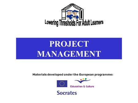 PROJECT MANAGEMENT Materials developed under the European programme: