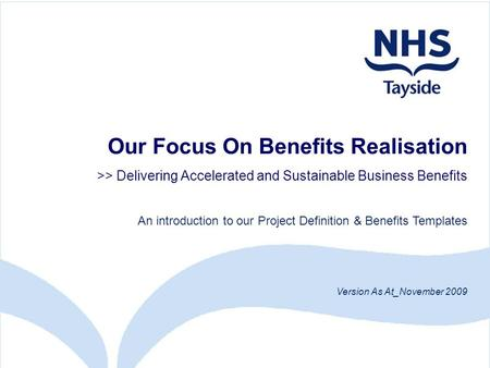Our Focus On Benefits Realisation >> Delivering Accelerated and Sustainable Business Benefits An introduction to our Project Definition & Benefits Templates.
