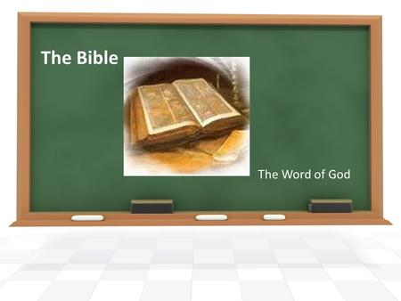 The Bible The Word of God. Scripture & Tradition Both the Written word and the Church are guided by the Holy Spirit Both are preserved and passed on under.
