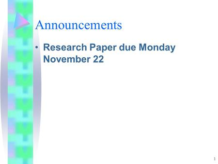 1 Announcements Research Paper due Monday November 22.
