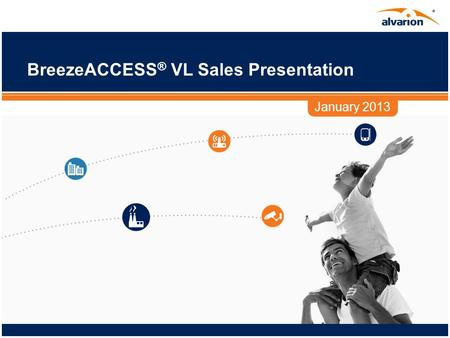 BreezeACCESS ® VL <strong>Sales</strong> Presentation January 2013.