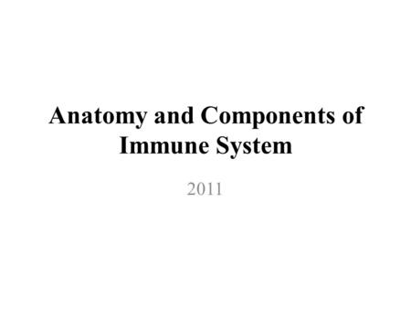 Anatomy and Components of Immune System 2011. Components of Immune system.