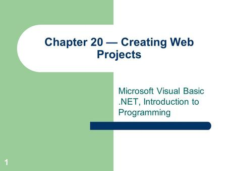 1 Chapter 20 — Creating Web Projects Microsoft Visual Basic.NET, Introduction to Programming.