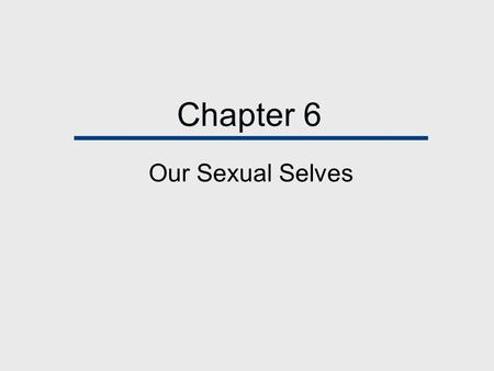 Chapter 6 Our Sexual Selves.