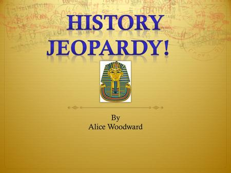 By Alice Woodward. US PRESIDENTS FAMOUS BATTLES WOMEN IN HISTORY QUOTABLE QUOTES INVENTORS 200 400 600 800 1000.