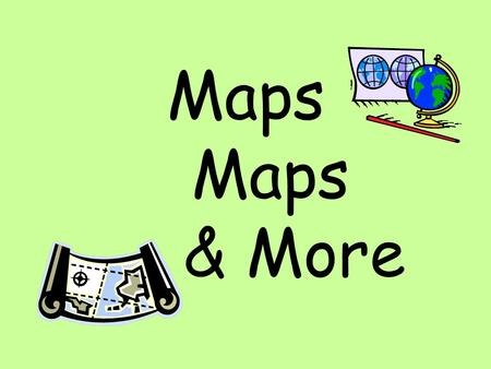 Maps 	Maps 		& More.