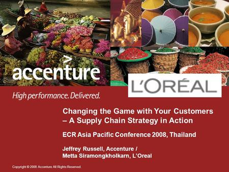 Copyright © 2008 Accenture All Rights Reserved. Changing the Game with Your Customers – A Supply Chain Strategy in Action ECR Asia Pacific Conference 2008,