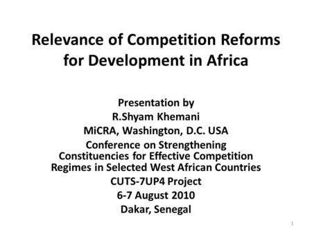 Relevance of Competition Reforms for Development in Africa Presentation by R.Shyam Khemani MiCRA, Washington, D.C. USA Conference on Strengthening Constituencies.