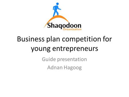 Business plan competition for young entrepreneurs Guide presentation Adnan Hagoog.