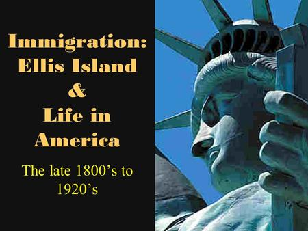 Immigration: Ellis Island & Life in America