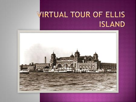 Virtual Tour of Ellis Island