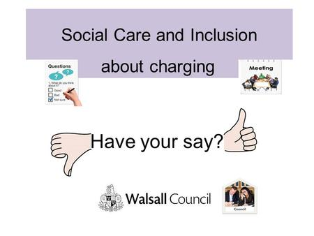 Have your say? about charging Social Care and Inclusion.