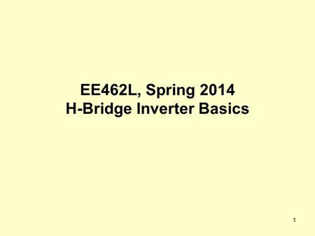 EE462L, Spring 2014 H-Bridge Inverter Basics