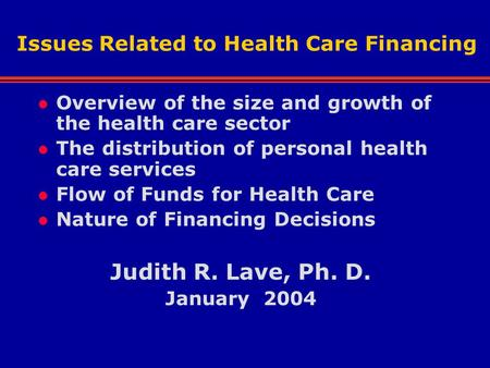 Issues Related to Health Care Financing l Overview of the size and growth of the health care sector l The distribution of personal health care services.