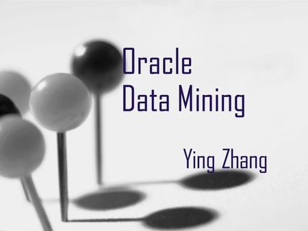 Oracle Data Mining Ying Zhang. Agenda Data Mining Data Mining Algorithms Oracle DM Demo.