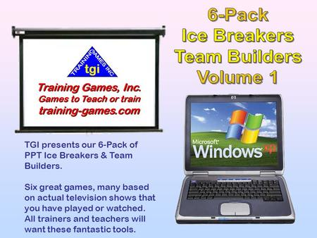 TGI presents our 6-Pack of PPT Ice Breakers & Team Builders. Six great games, many based on actual television shows that you have played or watched. All.