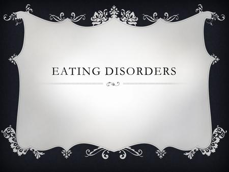 EATING DISORDERS. SCHEDULE  Objective  Eating Disorder Presentation  Quick writes.