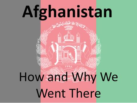 Afghanistan How and Why We Went There. The war in Afghanistan and America's Battle with Al Qaeda spring directly from the Soviet Union's invasion of Afghanistan.