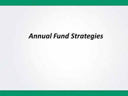 "Annual Fund Strategies. Annual Giving  Annual Giving is reported as the #1 Priority among Catholic High Schools  Covers current year's operating ""Gap"""