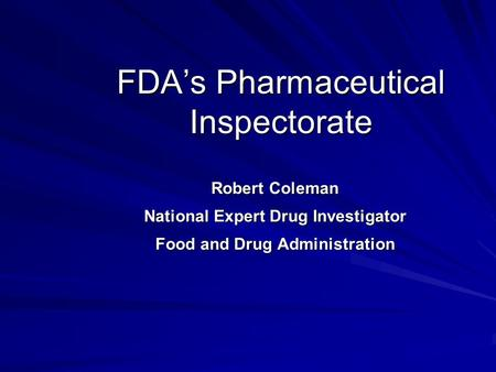 FDA's Pharmaceutical Inspectorate Robert Coleman National Expert Drug Investigator Food and Drug Administration.