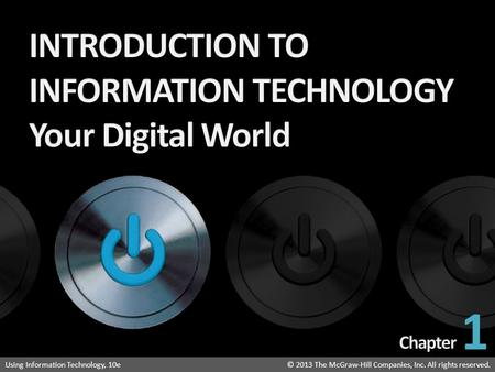 Introduction to Information Technology: Your Digital World © 2013 The McGraw-Hill Companies, Inc. All rights reserved.Using Information Technology, 10e©