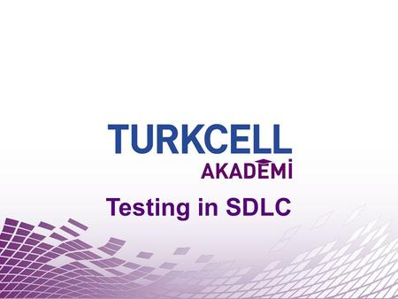 Testing in SDLC. COURSE CONTENT - Summary Part 1 – Life Cycle / Processes / SDLC Part 2 – LC Management in Turkcell.