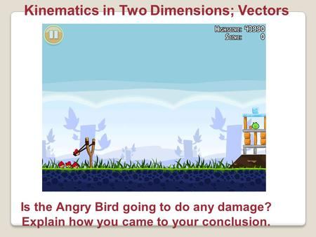 Kinematics in Two Dimensions; Vectors