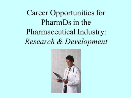 Career Opportunities for PharmDs in the Pharmaceutical Industry: Research & Development.