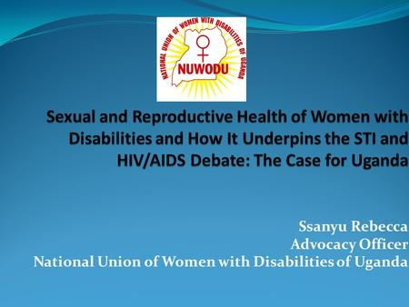 Ssanyu Rebecca Advocacy Officer National Union of Women with Disabilities of Uganda.