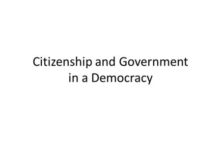 "Citizenship and Government in a Democracy. ""If liberty and equality, as is thought by some, are chiefly to be found in democracy, they will be best attained."