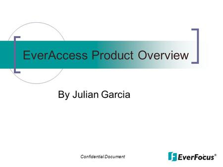 Confidential Document 1 EverAccess Product Overview By Julian Garcia.