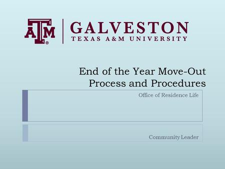 End of the Year Move-Out Process and Procedures Office of Residence Life Community Leader.