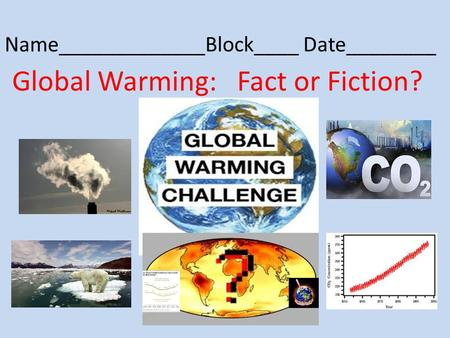 Name_____________Block____ Date________ Global Warming: Fact or Fiction?