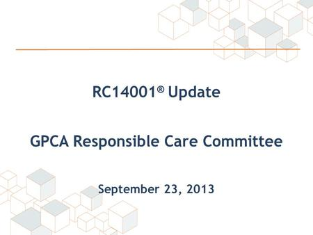 RC14001 ® Update GPCA Responsible Care Committee September 23, 2013.