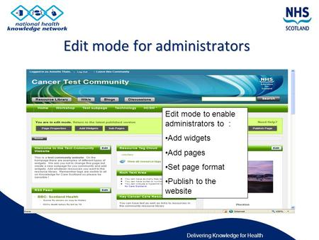 Delivering Knowledge for Health Edit mode to enable administrators to : Add widgets Add pages Set page format Publish to the website.