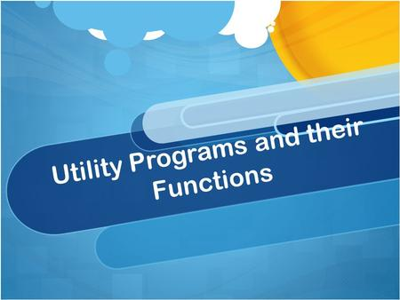 Utility Programs and their Functions. Antivirus Software (Virus Checker) Keep the Computer software healthy and free of virus' that can harm the function.