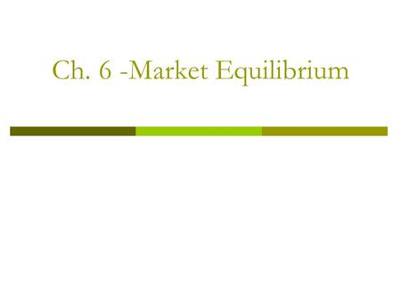 Ch. 6 -Market Equilibrium. Agenda- 11/10 1. Finish Ch. 6 Lecture (RS) 2. Ch. 6 Book Assignment (LS) 3. HW: Test and Notebooks Friday.