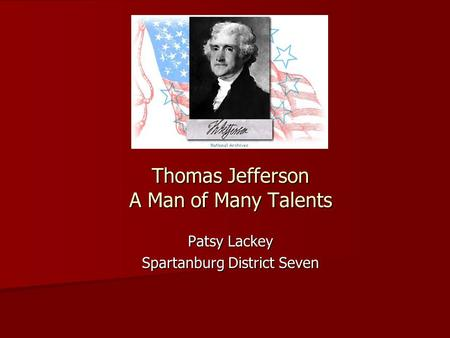 Thomas Jefferson A Man of Many Talents Patsy Lackey Spartanburg District Seven.