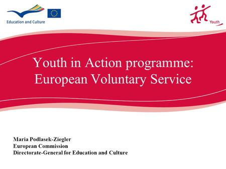 Ecdc.europa.eu Youth in Action programme: European Voluntary Service Maria Podlasek-Ziegler European Commission Directorate-General for Education and Culture.