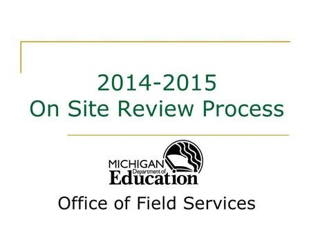 2014-2015 On Site Review Process Office of Field Services.